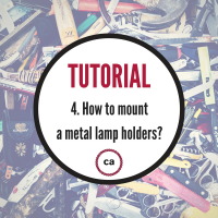 Tutorial #4 – How to mount the metal lampholder