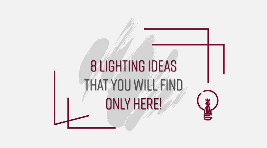 8 lighting ideas that you will find only here!